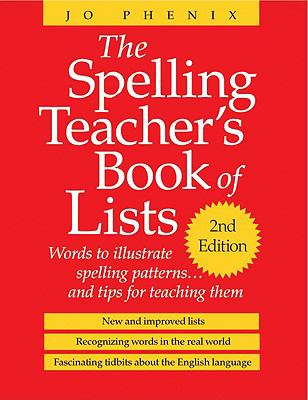 The Spelling Teacher's Book of Lists: Words to Illustrate Spelling Patterns... and Tips for Teaching Them 9781571103901