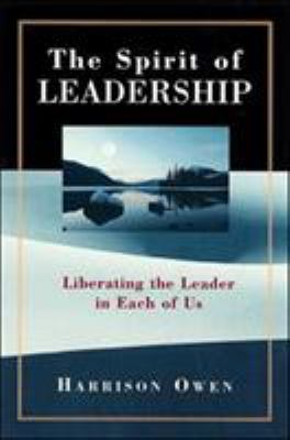 The Spirit of Leadership: Liberating the Leader in Each of Us 9781576750568