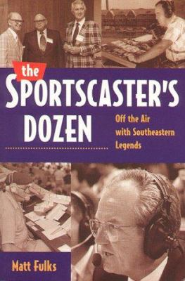 The Sportcaster's Dozen: Off the Air with Southeastern Legends 9781570282034