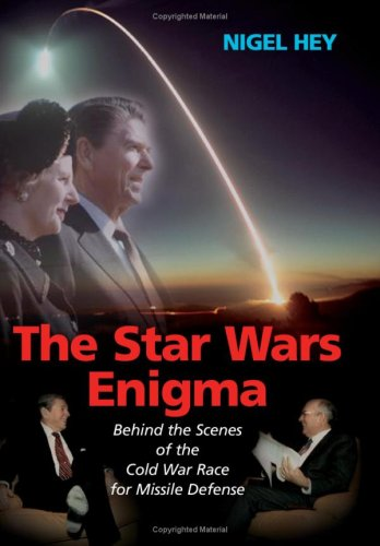The Star Wars Enigma: Behind the Scenes of the Cold War Race for Missile Defense 9781574889819