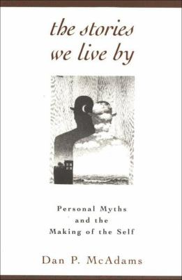 The Stories We Live by: Personal Myths and the Making of the Self 9781572301887