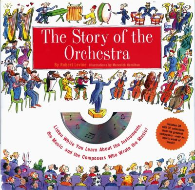 The Story of the Orchestra: Listen While You Learn about the Instruments, the Music and the Composers Who Wrote the Music! [With Includes CD with 41 S 9781579121488