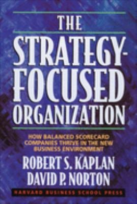The Strategy-Focused Organization: How Balanced Scorecard Companies Thrive in the New Business Environment 9781578512508