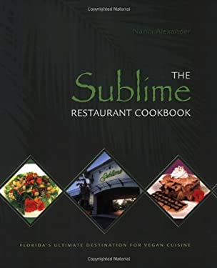 The Sublime Restaurant Cookbook: Florida's Ultimate Destination for Vegan Cuisine 9781570672279