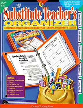 The Substitute Teacher's Organizer: A Comprehensive Resource to Make Every Teaching Assignment a Success; Grades K-6 [With Labels] 9781574717952