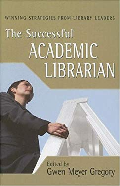 The Successful Academic Librarian: Winning Strategies from Library Leaders 9781573872324