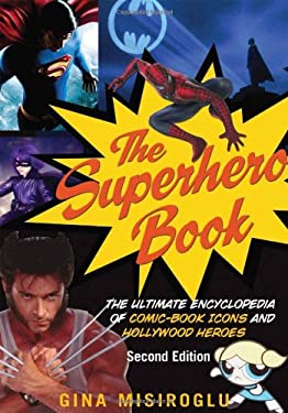 The Superhero Book: The Ultimate Encyclopedia of Comic-Book Icons and Hollywood Heroes 9781578593750