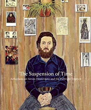 The Suspension of Time: Reflections on Simon Dinnerstein and the Fulbright Triptych 9781571313263
