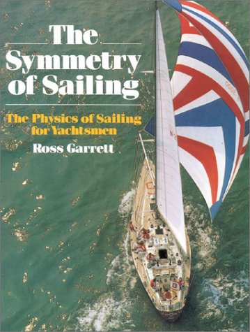 The Symmetry of Sailing: The Physics of Sailing for Yachtsman 9781574090000