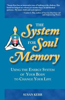 The System for Soul Memory: Using the Energy System of Your Body to Change Your Life 9781577330899