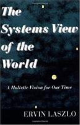 The Systems View of the World: A Holistic Vision for Our Time 9781572730533