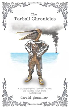 The Tarball Chronicles: A Journey Beyond the Oiled Pelican and Into the Heart of the Gulf Oil Spill 9781571313331