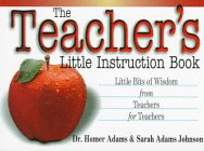 The Teacher's Little Instruction Book: Little Bits of Wisdom from Teachers for Teachers 9781577570059