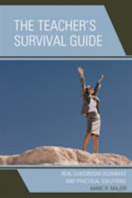 The Teacher's Survival Guide: Real Classroom Dilemmas and Practical Solutions 9781578868155