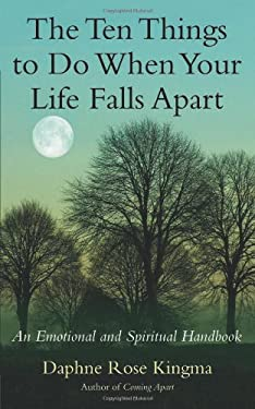 The Ten Things to Do When Your Life Falls Apart: An Emotional and Spiritual Handbook 9781577316985