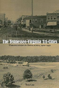 The Tennessee-Virginia Tri-Cities: Urbanization in Appalachia, 1900-1950 9781572337077