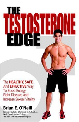 The Testosterone Edge: The Healthy, Safe, and Effective Way to Boost Energy, Fight Disease, and Increase Sexual Vitality