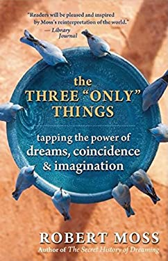 "The Three ""Only"" Things: Tapping the Power of Dreams, Coincidence & Imagination"