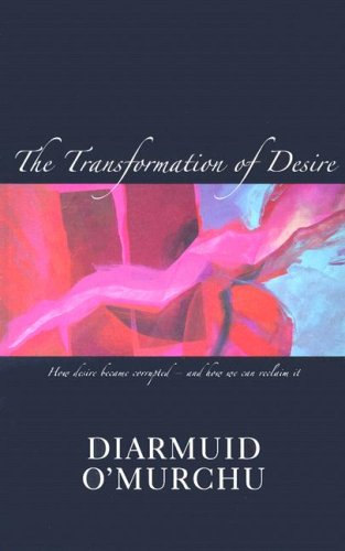 The Transformation of Desire: How Desire Became Corrupted--And How We Can Reclaim It 9781570757044