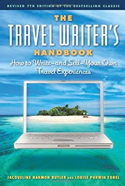 The Travel Writer's Handbook: How to Write - And Sell - Your Own Travel Experiences 9781572841314