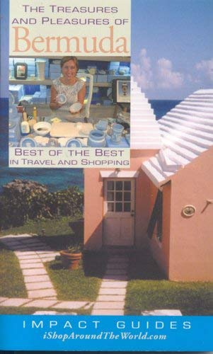 The Treasures and Pleasures of Bermuda: Best of the Best in Travel and Shopping 9781570232312