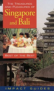 The Treasures and Pleasures of Singapore and Bali, Third Edition: Best of the Best 9781570231339
