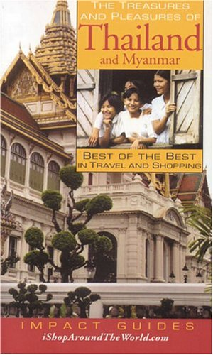 The Treasures and Pleasures of Thailand and Myanmar: Best of the Best in Travel and Shopping 9781570232039