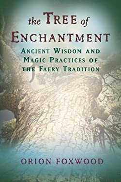 The Tree of Enchantment: Ancient Wisdom and Magical Practices of the Faery Tradition