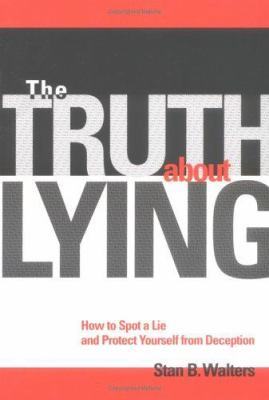 The Truth about Lying: How to Spot a Lie and Protect Yourself from Deception 9781570715112