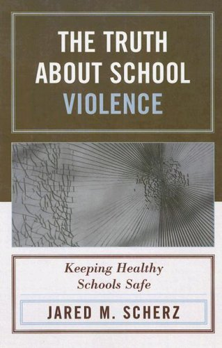 The Truth about School Violence: Keeping Healthy Schools Safe 9781578864577
