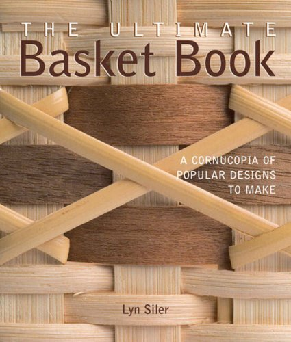 The Ultimate Basket Book: A Cornucopia of Popular Designs to Make 9781579907891
