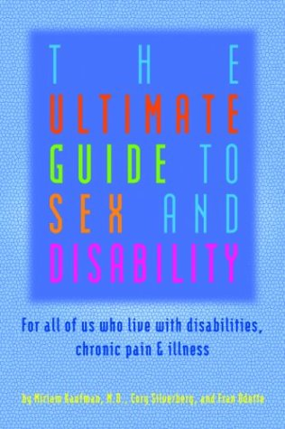 The Ultimate Guide to Sex and Disability: For All of Us Who Live with Disabilities, Chronic Pain and Illness 9781573441766