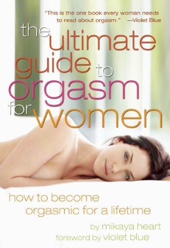 The Ultimate Guide to Orgasm for Women: How to Become Orgasmic for a Lifetime 9781573447119