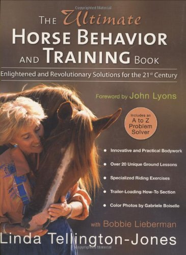 The Ultimate Horse Behavior and Training Book: Enlightened and Revolutionary Solutions for the 21st Century 9781570763205