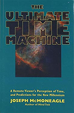 The Ultimate Time Machine: A Remote Viewer's Perception of Time, and Predictions for the New Millennium 9781571741028