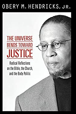 The Universe Bends Toward Justice: Radical Reflections on the Bible, the Church, and the Body Politic 9781570759406