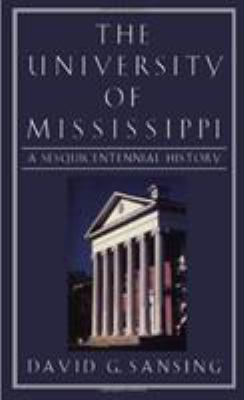 The University of Mississippi: A Sesquicentennial History 9781578060917