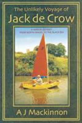 The Unlikely Voyage of Jack de Crow: A Mirror Odyssey from North Wales to the Black Sea 9781574091526