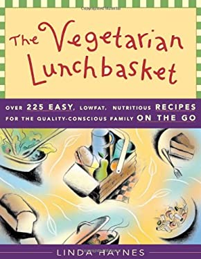 The Vegetarian Lunchbasket: Over 225 Easy, Low-Fat, Nutritious Recipes for the Quality-Conscious Family on the Go 9781577310877