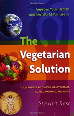 The Vegetarian Solution: Your Answer to Cancer, Heart Disease, Global Warming, and More 9781570672057