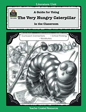 The Very Hungry Caterpillar: A Guide for Using in the Classroom 9781576903353
