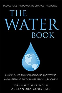 The Water Book: A User's Guide to Understanding, Protecting, and Preserving Earth's Most Precious Resource 9781578263455