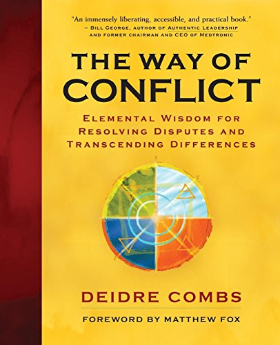 The Way of Conflict: Elemental Wisdom for Resolving Disputes and Transcending Differences 9781577314493
