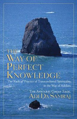 The Way of Perfect Knowledge: The Radical Practice of Transcendental Spirituality in the Way of Adidam 9781570972133