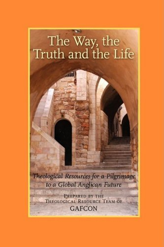 The Way, the Truth and the Life: Theological Resources for a Pilgrimage to a Global Anglican Future (Gafcon) 9781573834292