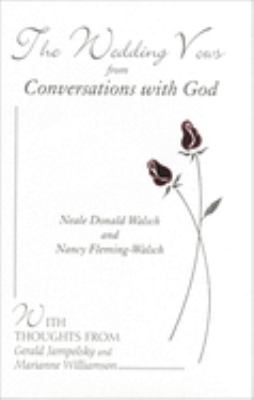 The Wedding Vows from Conversations with God: With Nancy Fleming-Walsch - Walsch, Neale Donald / Fleming-Walsch, Nancy