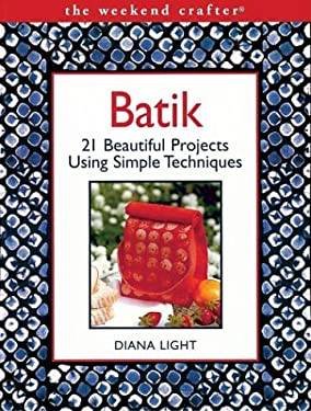 The Weekend Crafter: Batik: 20 Beautiful Projects Using Simple Techniques 9781579904944