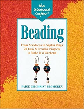 The Weekend Crafter: Beading: From Necklaces to Napkin Rings, 20 Easy and Creative Projects to Make in a Weekend 9781579900915
