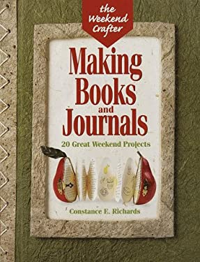 The Weekend Crafter: Making Books and Journals: 20 Great Weekend Projects 9781579900922