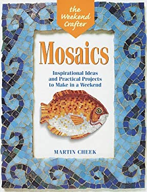 The Weekend Crafter: Mosaics: Inspirational Ideas and Practical Projects for the Weekend 9781579900038